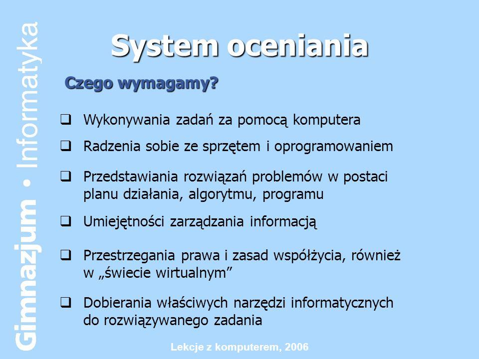 Lekcje z komputerem, 2006 System oceniania  Wykonywania zadań za pomocą komputera Czego wymagamy?  Przedstawiania rozwiązań problemów w postaci plan