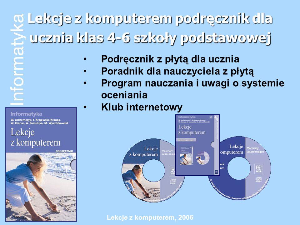 Lekcje z komputerem, 2006 Lekcje z komputerem podręcznik dla ucznia klas 4-6 szkoły podstawowej Podręcznik z płytą dla ucznia Poradnik dla nauczyciela