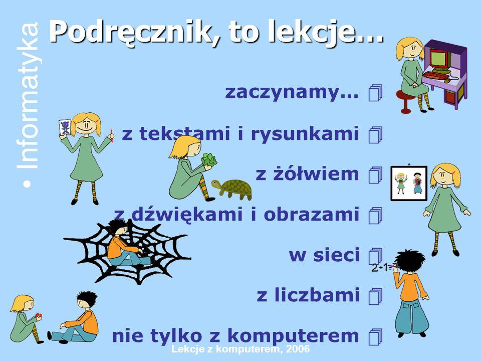 Lekcje z komputerem, 2006 Podręcznik, to lekcje… zaczynamy...  z tekstami i rysunkami  z żółwiem  z dźwiękami i obrazami  w sieci  z liczbami  n