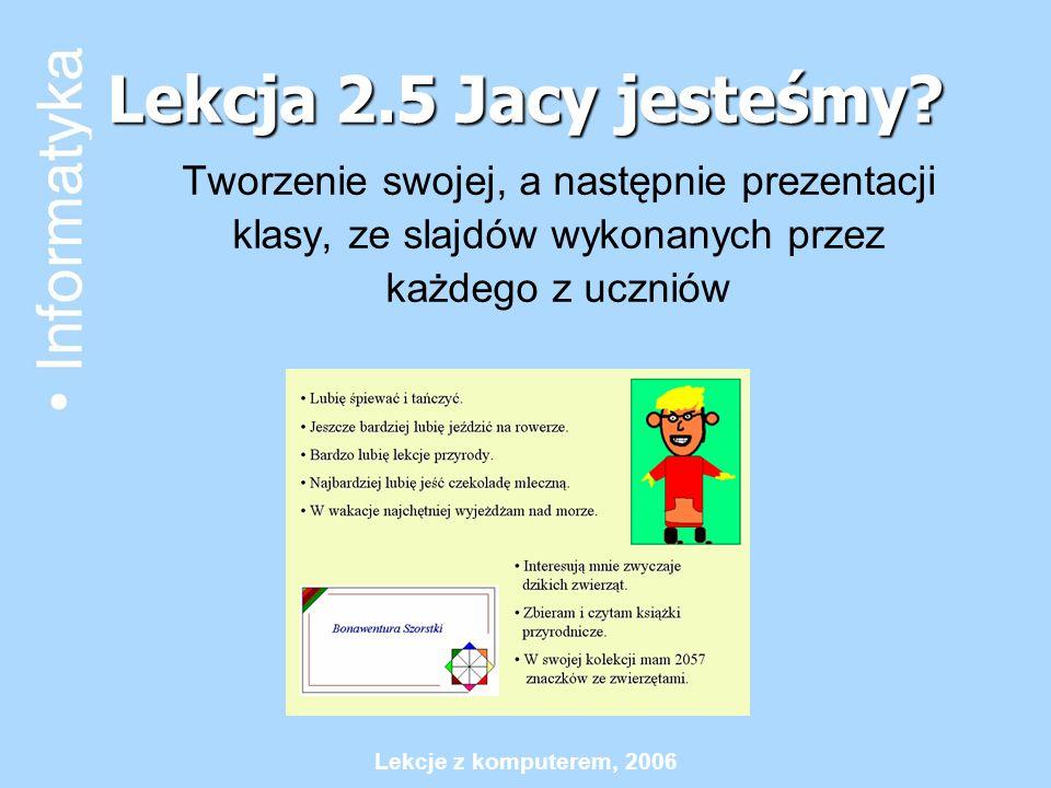 Lekcje z komputerem, 2006 Lekcja 2.5 Jacy jesteśmy? Tworzenie swojej, a następnie prezentacji klasy, ze slajdów wykonanych przez każdego z uczniów