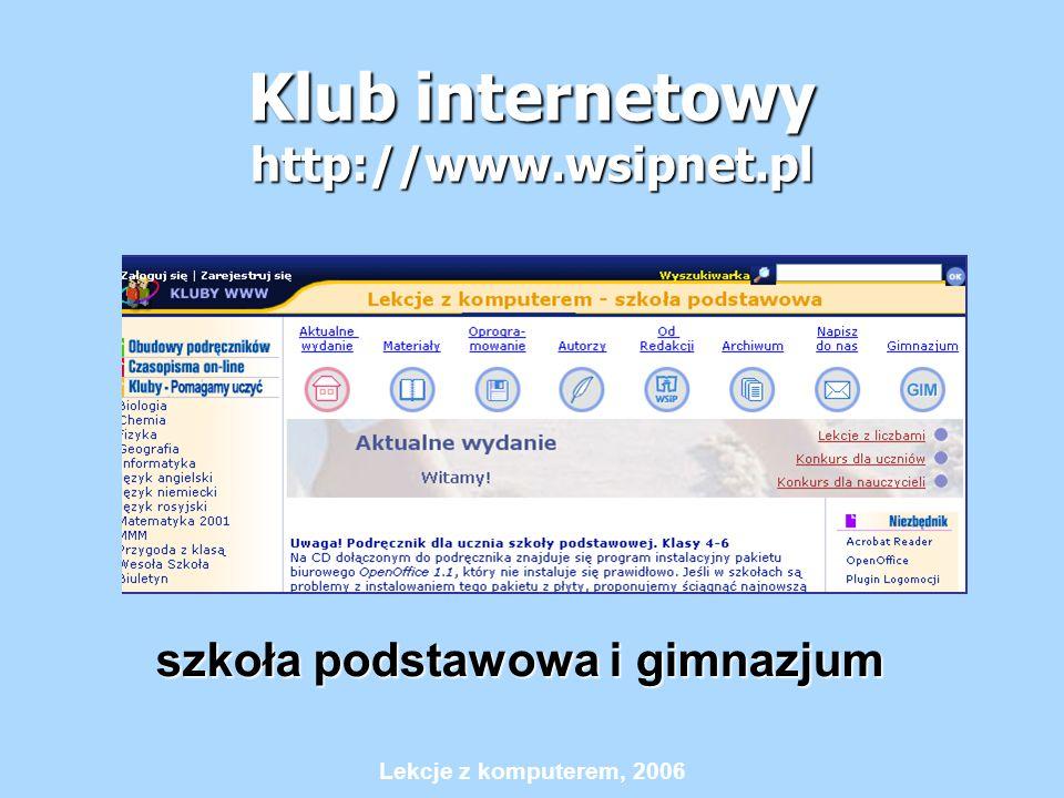 Lekcje z komputerem, 2006 Klub internetowy http://www.wsipnet.pl szkoła podstawowa i gimnazjum