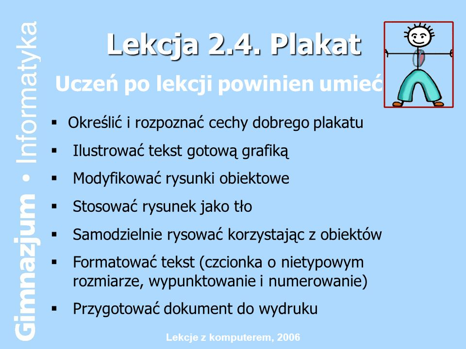 Lekcje z komputerem, 2006 Po lekcji uczeń powinien umieć: korzystać w podstawowym zakresie z edytora tekstu wstawiać tabelę do tekstu i wypełniać ją treścią wprowadzać polskie znaki diakrytyczne i wielkie litery, wydrukować dokument