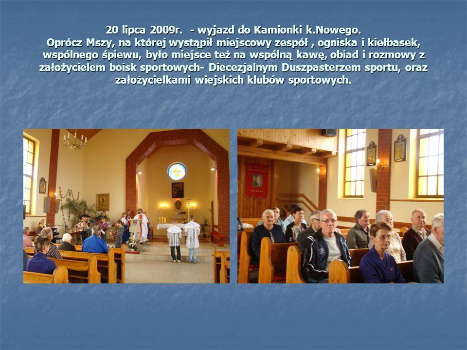 20 lipca 2009r. - wyjazd do Kamionki k.Nowego. Oprócz Mszy, na której wystąpił miejscowy zespół, ogniska i kiełbasek, wspólnego śpiewu, było miejsce t