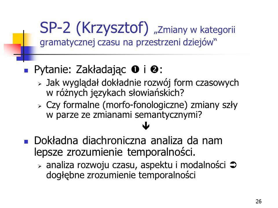 """26 SP-2 (Krzysztof) """"Zmiany w kategorii gramatycznej czasu na przestrzeni dziejów"""" Pytanie: Zakładając  i  :  Jak wyglądał dokładnie rozwój form cz"""