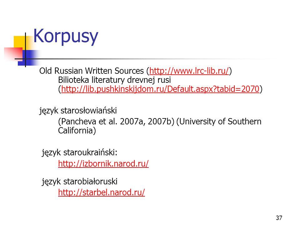 37 Korpusy Old Russian Written Sources (http://www.lrc-lib.ru/) Bilioteka literatury drevnej rusi (http://lib.pushkinskijdom.ru/Default.aspx?tabid=207