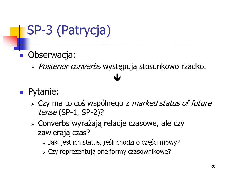 39 SP-3 (Patrycja) Obserwacja:  Posterior converbs występują stosunkowo rzadko.  Pytanie:  Czy ma to coś wspólnego z marked status of future tense