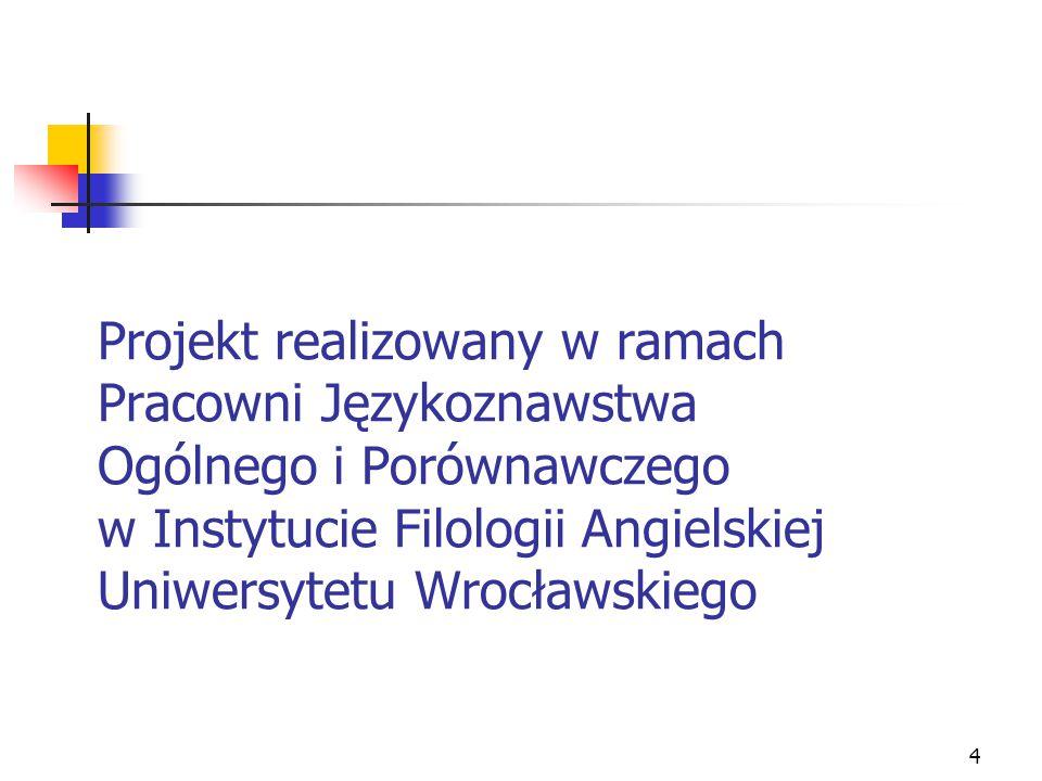4 Projekt realizowany w ramach Pracowni Językoznawstwa Ogólnego i Porównawczego w Instytucie Filologii Angielskiej Uniwersytetu Wrocławskiego