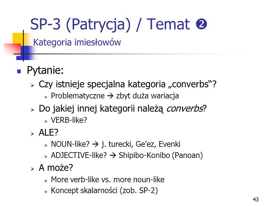 """43 SP-3 (Patrycja) / Temat  Kategoria imiesłowów Pytanie:  Czy istnieje specjalna kategoria """"converbs""""?  Problematyczne  zbyt duża wariacja  Do j"""