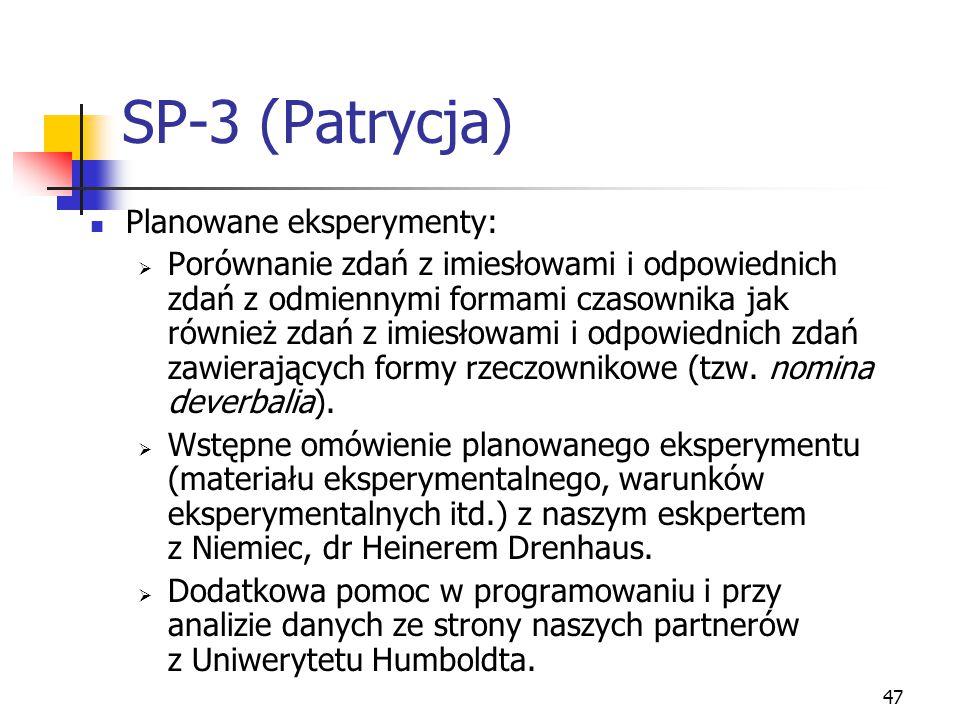 47 SP-3 (Patrycja) Planowane eksperymenty:  Porównanie zdań z imiesłowami i odpowiednich zdań z odmiennymi formami czasownika jak również zdań z imie