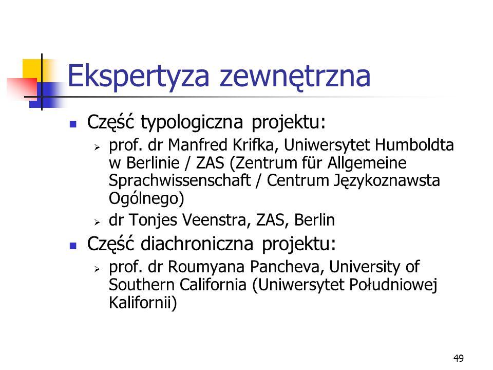 49 Ekspertyza zewnętrzna Część typologiczna projektu:  prof. dr Manfred Krifka, Uniwersytet Humboldta w Berlinie / ZAS (Zentrum für Allgemeine Sprach