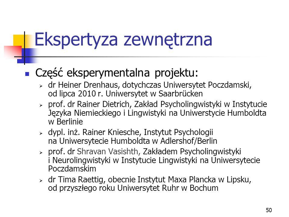 50 Ekspertyza zewnętrzna Część eksperymentalna projektu:  dr Heiner Drenhaus, dotychczas Uniwersytet Poczdamski, od lipca 2010 r. Uniwersytet w Saarb