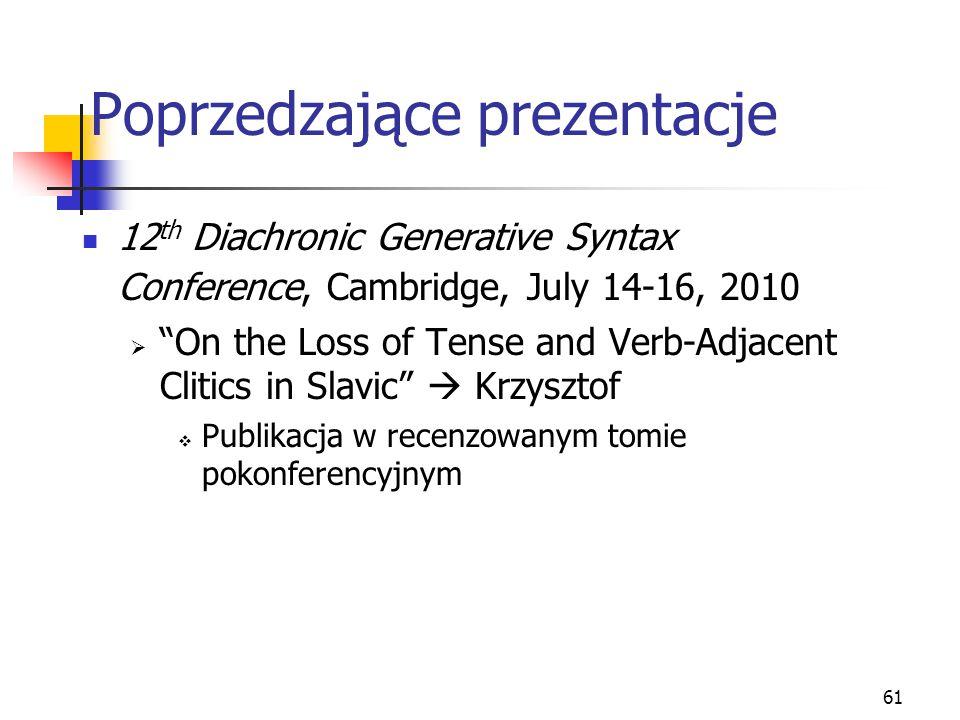 "61 Poprzedzające prezentacje 12 th Diachronic Generative Syntax Conference, Cambridge, July 14-16, 2010  ""On the Loss of Tense and Verb-Adjacent Clit"