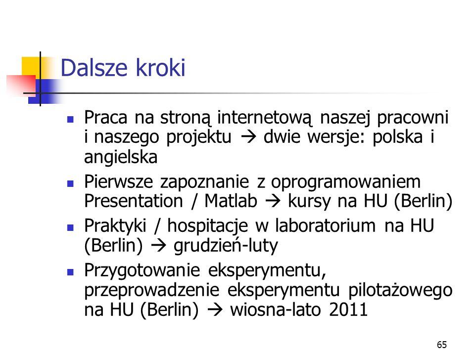 65 Dalsze kroki Praca na stroną internetową naszej pracowni i naszego projektu  dwie wersje: polska i angielska Pierwsze zapoznanie z oprogramowaniem