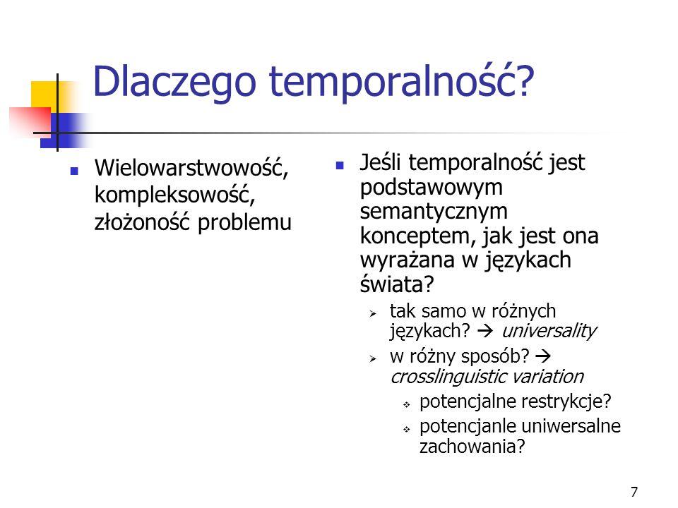 7 Dlaczego temporalność? Wielowarstwowość, kompleksowość, złożoność problemu Jeśli temporalność jest podstawowym semantycznym konceptem, jak jest ona