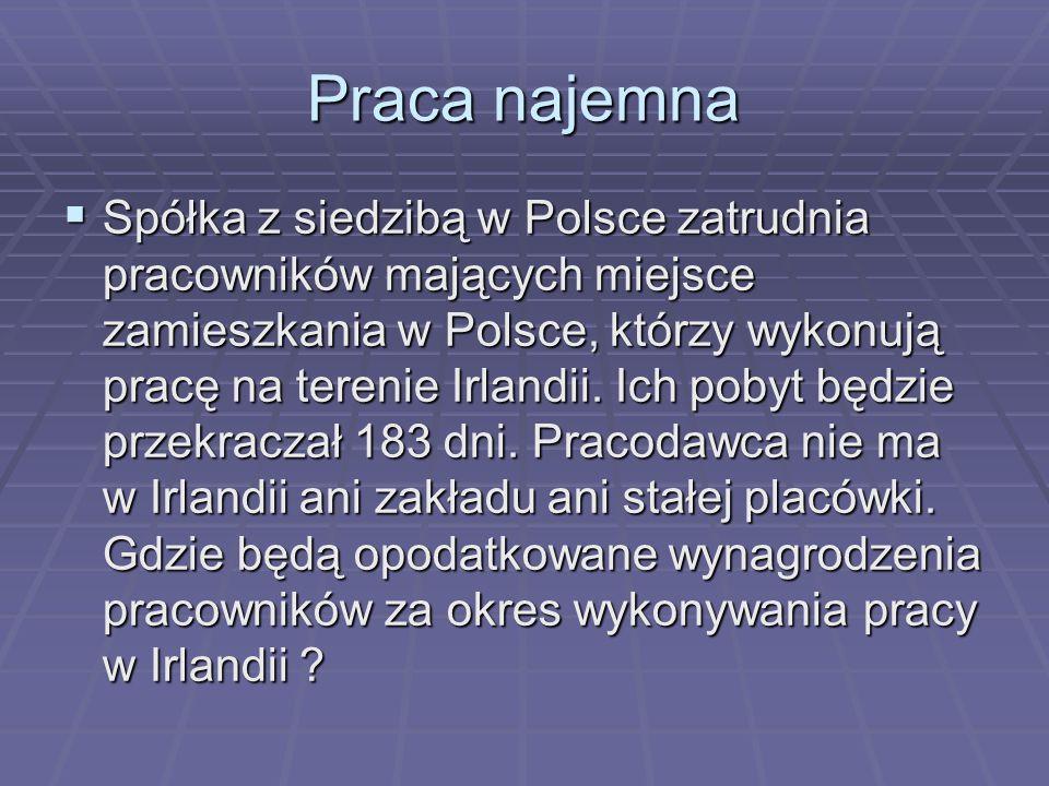 Praca najemna  Spółka z siedzibą w Polsce zatrudnia pracowników mających miejsce zamieszkania w Polsce, którzy wykonują pracę na terenie Irlandii. Ic