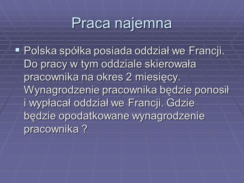 Praca najemna  Polska spółka posiada oddział we Francji. Do pracy w tym oddziale skierowała pracownika na okres 2 miesięcy. Wynagrodzenie pracownika