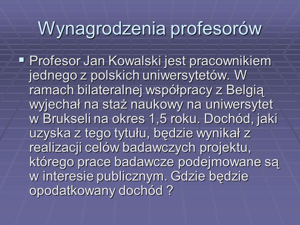 Wynagrodzenia profesorów  Profesor Jan Kowalski jest pracownikiem jednego z polskich uniwersytetów. W ramach bilateralnej współpracy z Belgią wyjecha