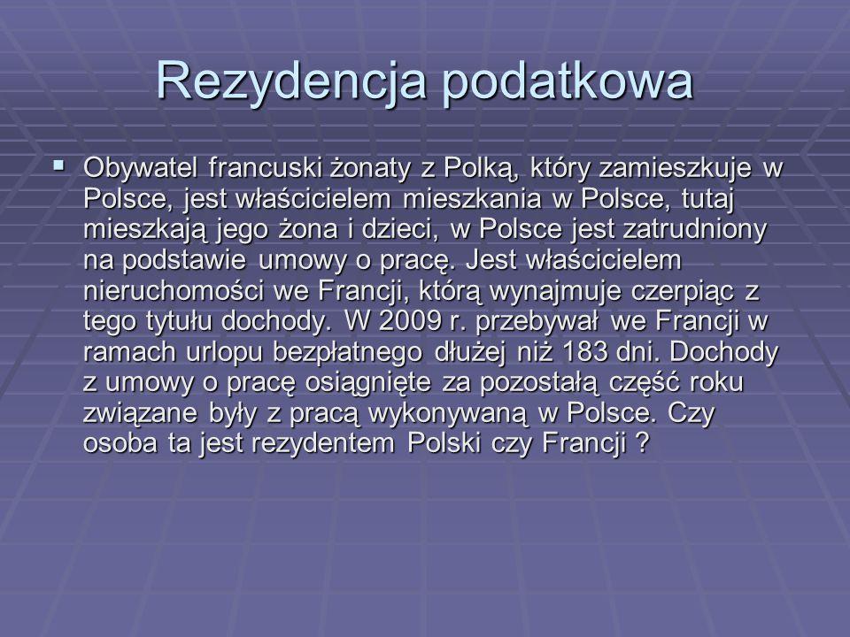 Rezydencja podatkowa  Obywatel francuski żonaty z Polką, który zamieszkuje w Polsce, jest właścicielem mieszkania w Polsce, tutaj mieszkają jego żona