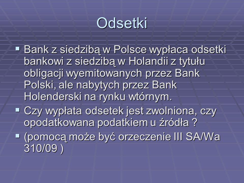 Odsetki  Bank z siedzibą w Polsce wypłaca odsetki bankowi z siedzibą w Holandii z tytułu obligacji wyemitowanych przez Bank Polski, ale nabytych prze
