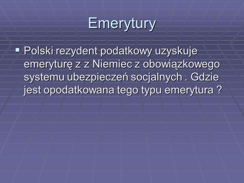 Emerytury  Polski rezydent podatkowy uzyskuje emeryturę z z Niemiec z obowiązkowego systemu ubezpieczeń socjalnych. Gdzie jest opodatkowana tego typu