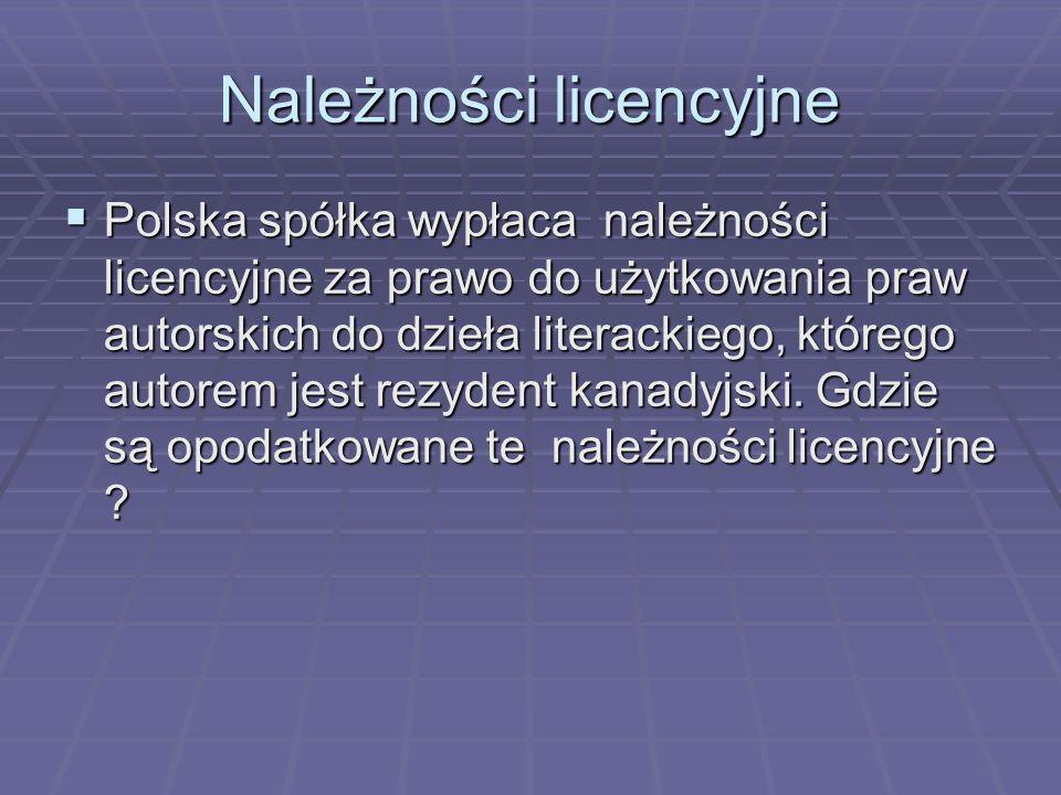 Należności licencyjne  Polska spółka wypłaca należności licencyjne za prawo do użytkowania praw autorskich do dzieła literackiego, którego autorem je