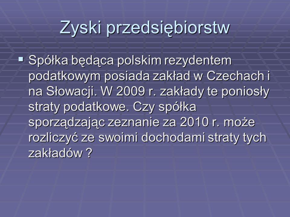 Zyski przedsiębiorstw  Spółka będąca polskim rezydentem podatkowym posiada zakład w Czechach i na Słowacji. W 2009 r. zakłady te poniosły straty poda