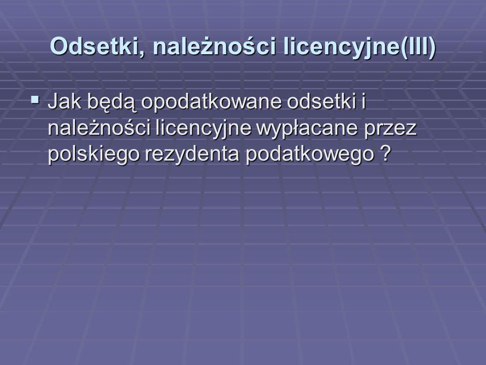 Odsetki, należności licencyjne(III)  Jak będą opodatkowane odsetki i należności licencyjne wypłacane przez polskiego rezydenta podatkowego ?