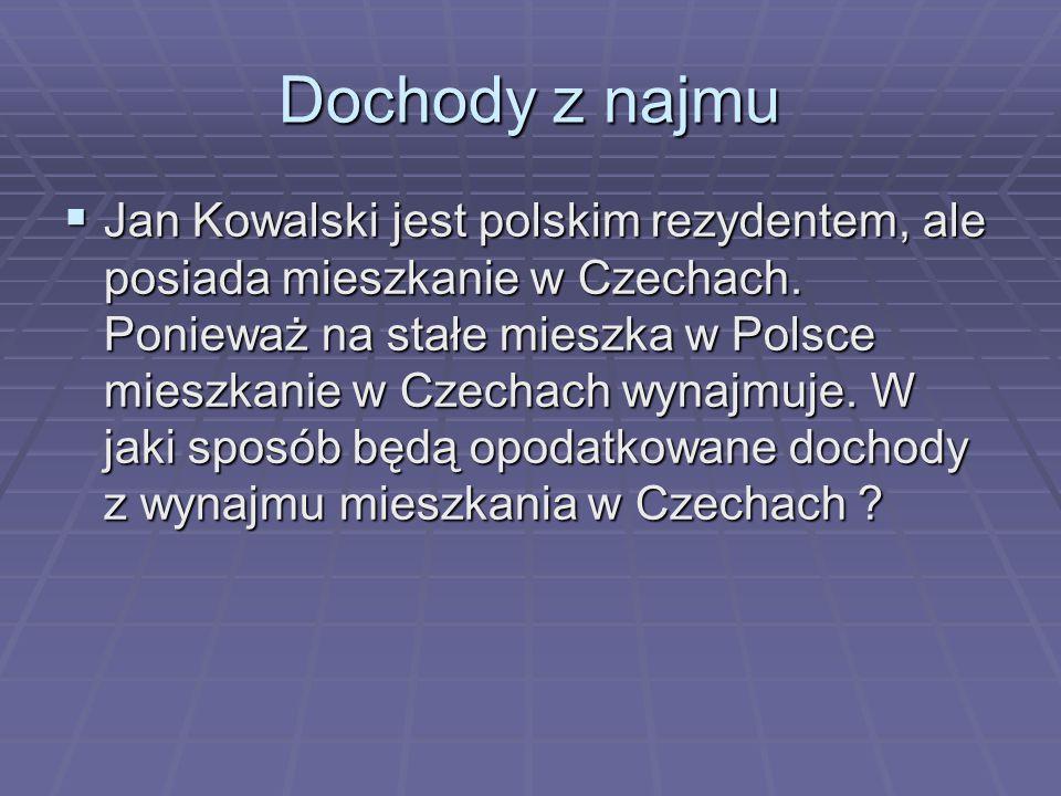 Dochody z najmu  Jan Kowalski jest polskim rezydentem, ale posiada mieszkanie w Czechach. Ponieważ na stałe mieszka w Polsce mieszkanie w Czechach wy