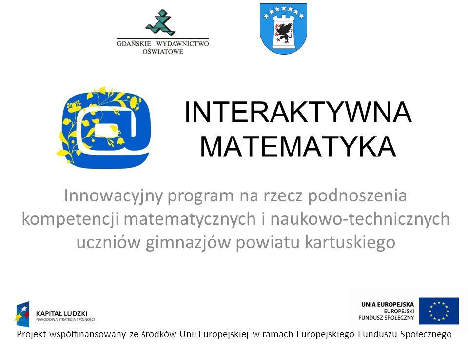 INTERAKTYWNA MATEMATYKA Innowacyjny program na rzecz podnoszenia kompetencji matematycznych i naukowo-technicznych uczniów gimnazjów powiatu kartuskie