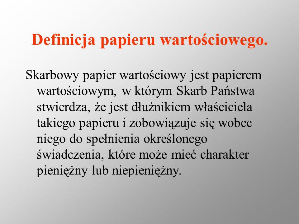 Definicja papieru wartościowego. Skarbowy papier wartościowy jest papierem wartościowym, w którym Skarb Państwa stwierdza, że jest dłużnikiem właścici