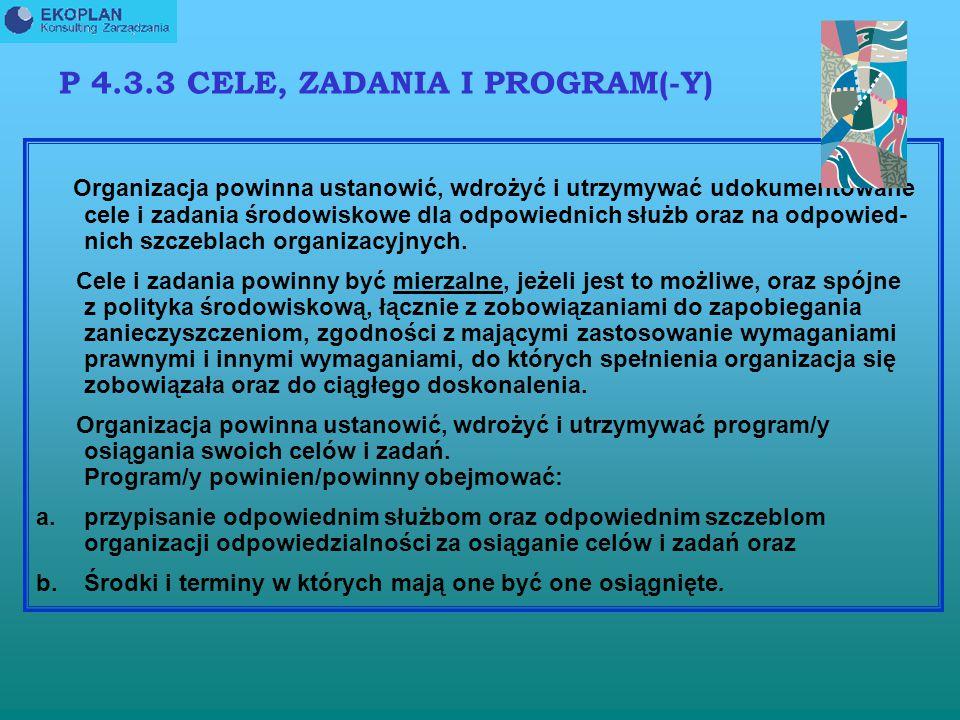 P.3 TERMINY I DEFINICJE 3.9 CEL ŚRODOWISKOWY ogólny cel środowiskowy, spójny z polityka środowiskową, który organizacja ustala sobie do osiągnięcia. 3