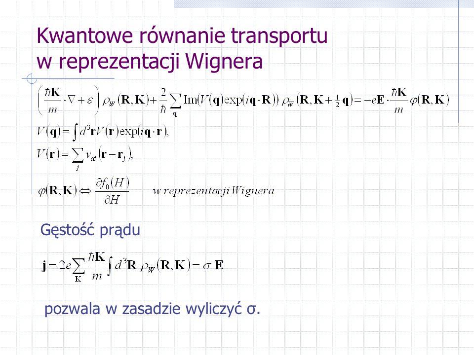 Kwantowe równanie transportu w reprezentacji Wignera Gęstość prądu pozwala w zasadzie wyliczyć σ.