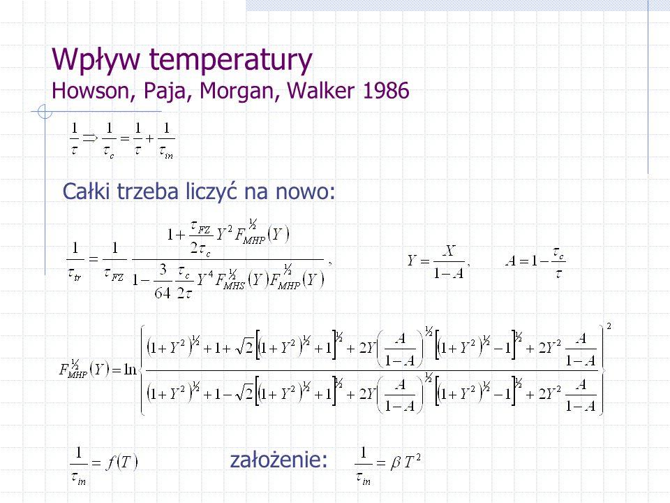 Wpływ temperatury Howson, Paja, Morgan, Walker 1986 Całki trzeba liczyć na nowo: założenie: