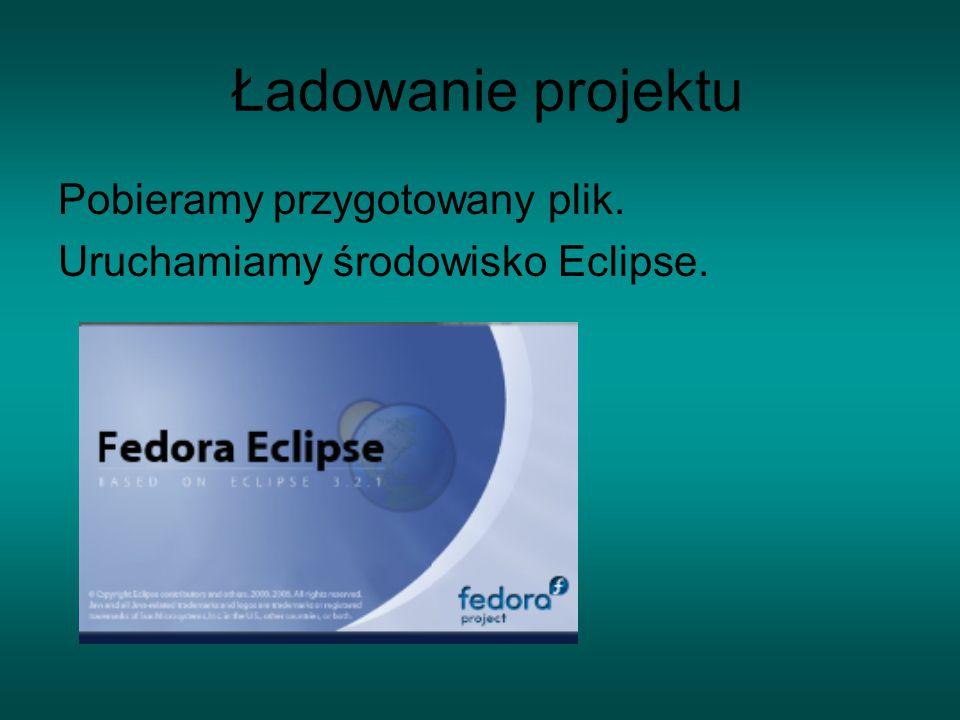 Ładowanie projektu Pobieramy przygotowany plik. Uruchamiamy środowisko Eclipse.