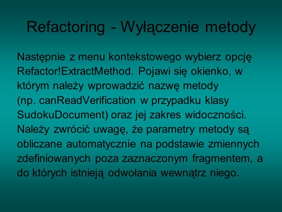 Następnie z menu kontekstowego wybierz opcję Refactor!ExtractMethod.