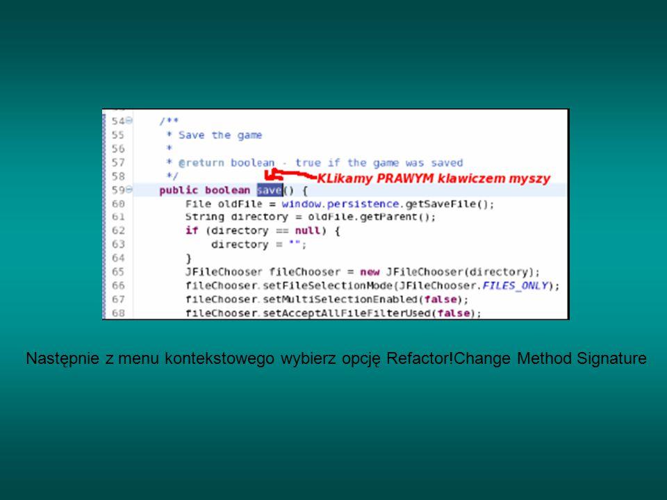 Następnie z menu kontekstowego wybierz opcję Refactor!Change Method Signature