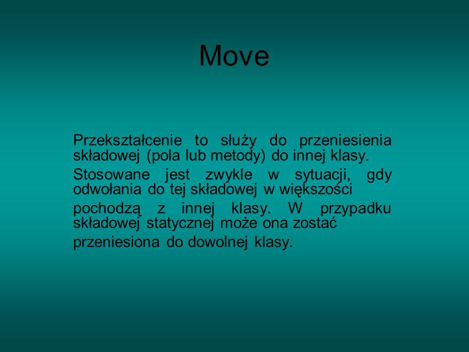 Move Przekształcenie to służy do przeniesienia składowej (pola lub metody) do innej klasy.