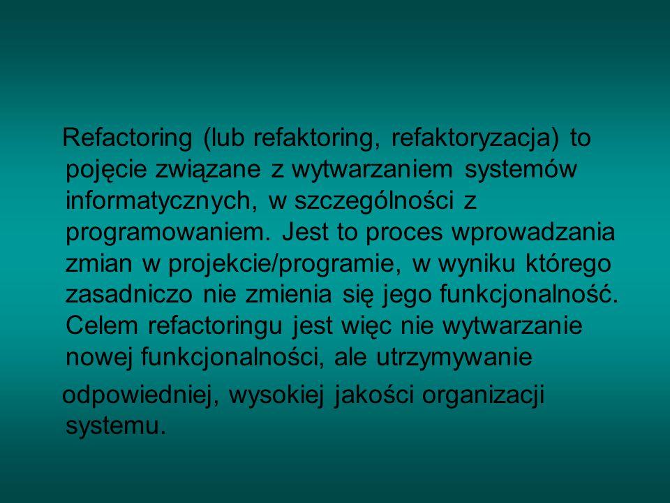 Dzięki refactoringowi w systemie ogranicza się redundancje (nadmiarowość, np.