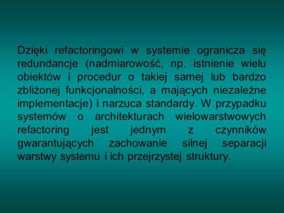 W ramach refactoringu podejmowane są następujące działania: modyfikowanie elementów systemu w celu wpasowania ich w przyjęte standardy i wzorce, poszukiwanie nowych standardów i wzorców, które pojawiają się w systemie w trakcie jego rozwoju i ich precyzyjne definiowanie.