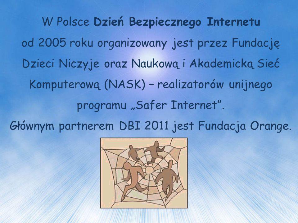 """W Polsce Dzień Bezpiecznego Internetu od 2005 roku organizowany jest przez Fundację Dzieci Niczyje oraz Naukową i Akademicką Sieć Komputerową (NASK) – realizatorów unijnego programu """"Safer Internet ."""
