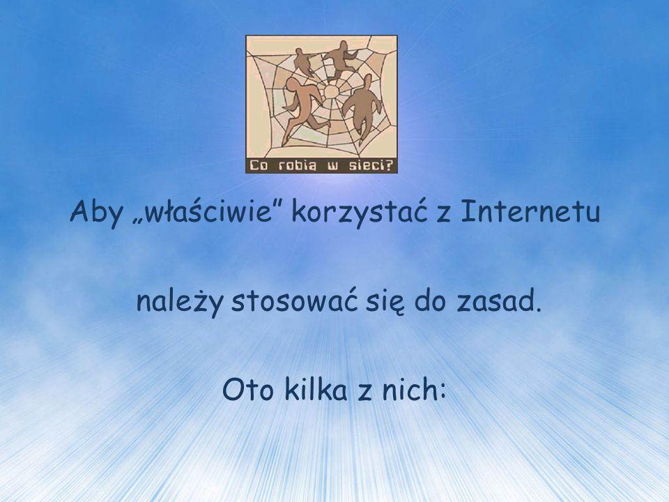 """Aby """"właściwie korzystać z Internetu należy stosować się do zasad. Oto kilka z nich:"""