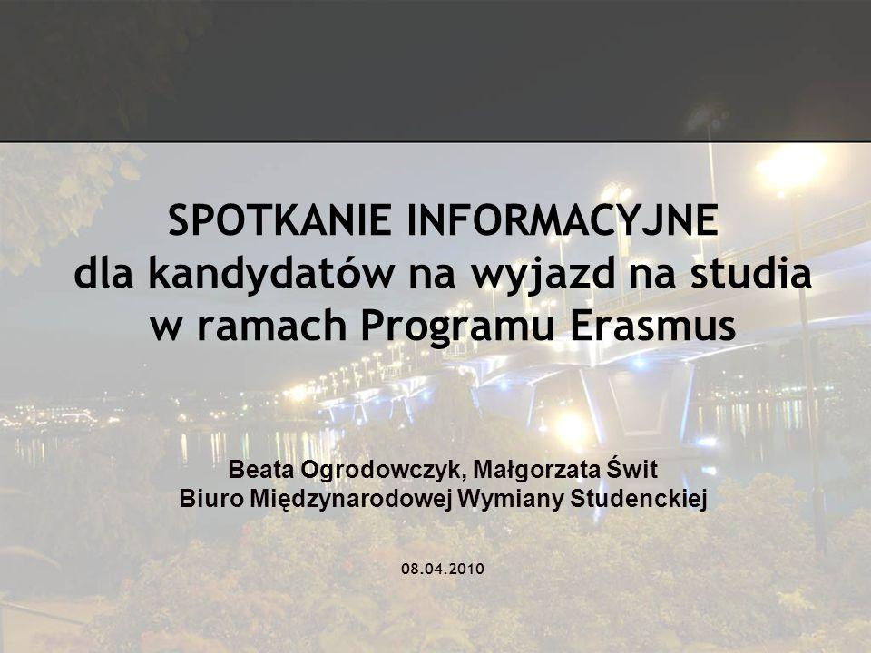 SPOTKANIE INFORMACYJNE dla kandydat ó w na wyjazd na studia w ramach Programu Erasmus Beata Ogrodowczyk, Małgorzata Świt Biuro Międzynarodowej Wymiany