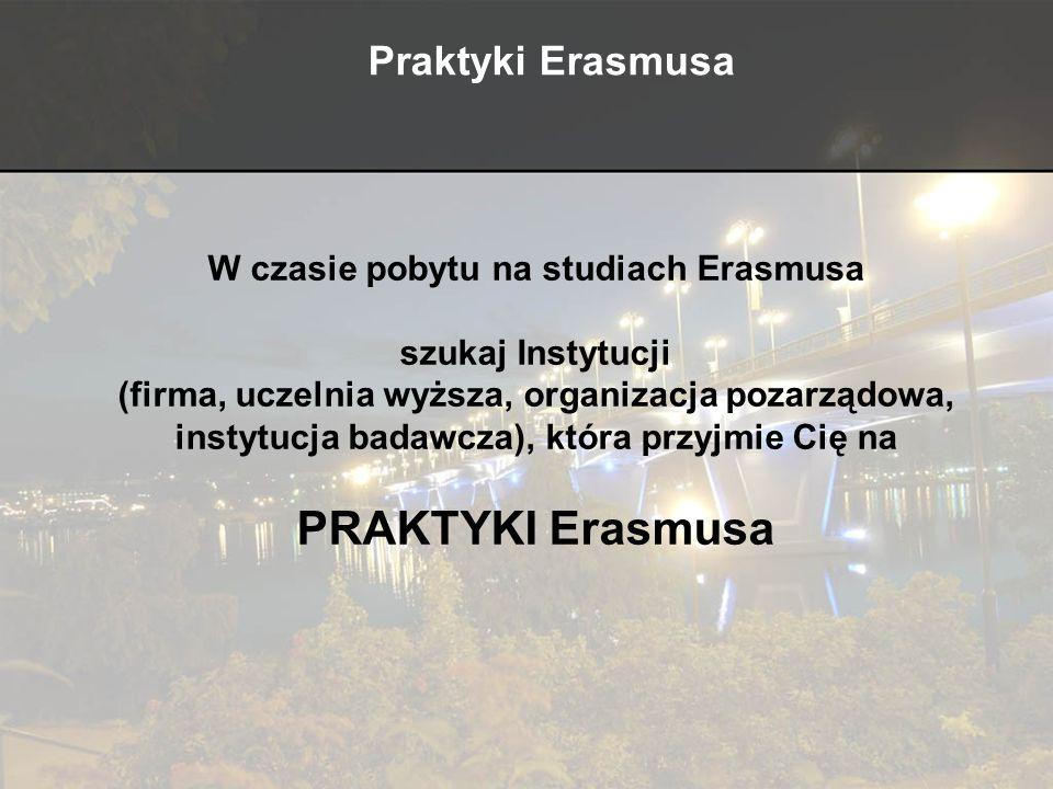 W czasie pobytu na studiach Erasmusa szukaj Instytucji (firma, uczelnia wyższa, organizacja pozarządowa, instytucja badawcza), która przyjmie Cię na P