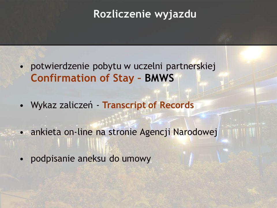 Rozliczenie wyjazdu potwierdzenie pobytu w uczelni partnerskiej Confirmation of Stay – BMWS Wykaz zaliczeń - Transcript of Records ankieta on-line na