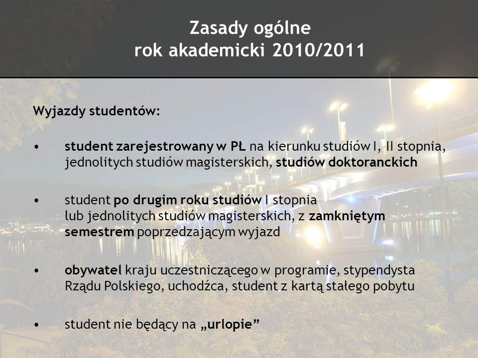 Zasady ogólne rok akademicki 2010/2011 Wyjazdy studentów: pobyt od 3 do 12 miesięcy zgodnie z listem akceptacyjnym z uczelni zagranicznej pobyt w przedziale czasowym od 1 czerwca 2010 do 30 września 2011 student wyjeżdżający nie traci praw studenta w Polsce uznanie okresu studiów wyjazd na studia Erasmusa możliwy RAZ W ŻYCIU