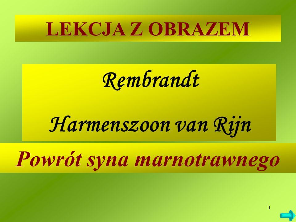 1 LEKCJA Z OBRAZEM Rembrandt Harmenszoon van Rijn Powrót syna marnotrawnego