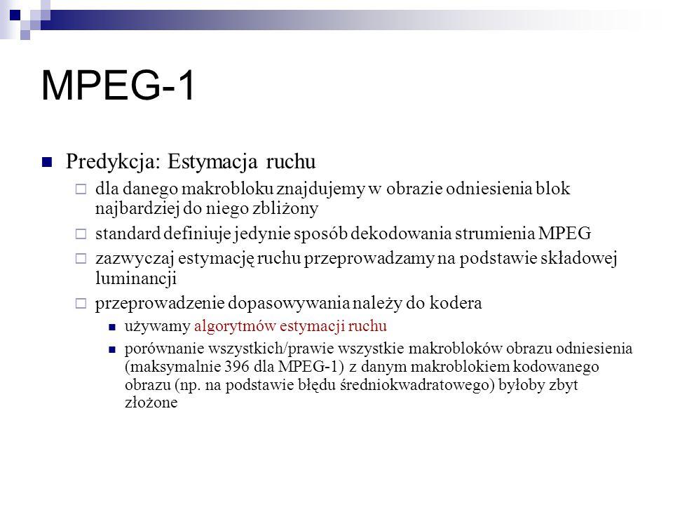 MPEG-1 Predykcja: Estymacja ruchu  dla danego makrobloku znajdujemy w obrazie odniesienia blok najbardziej do niego zbliżony  standard definiuje jedynie sposób dekodowania strumienia MPEG  zazwyczaj estymację ruchu przeprowadzamy na podstawie składowej luminancji  przeprowadzenie dopasowywania należy do kodera używamy algorytmów estymacji ruchu porównanie wszystkich/prawie wszystkie makrobloków obrazu odniesienia (maksymalnie 396 dla MPEG-1) z danym makroblokiem kodowanego obrazu (np.