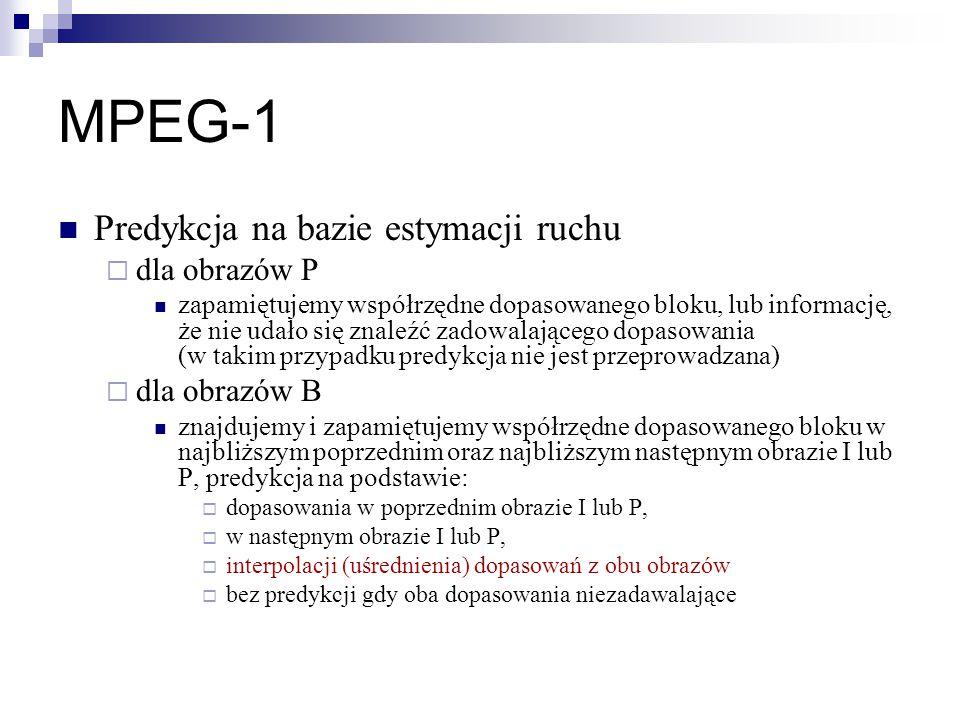 MPEG-1 Predykcja na bazie estymacji ruchu  dla obrazów P zapamiętujemy współrzędne dopasowanego bloku, lub informację, że nie udało się znaleźć zadowalającego dopasowania (w takim przypadku predykcja nie jest przeprowadzana)  dla obrazów B znajdujemy i zapamiętujemy współrzędne dopasowanego bloku w najbliższym poprzednim oraz najbliższym następnym obrazie I lub P, predykcja na podstawie:  dopasowania w poprzednim obrazie I lub P,  w następnym obrazie I lub P,  interpolacji (uśrednienia) dopasowań z obu obrazów  bez predykcji gdy oba dopasowania niezadawalające