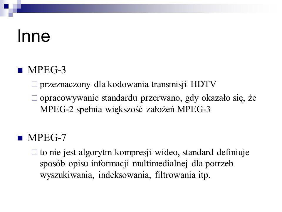 Inne MPEG-3  przeznaczony dla kodowania transmisji HDTV  opracowywanie standardu przerwano, gdy okazało się, że MPEG-2 spełnia większość założeń MPEG-3 MPEG-7  to nie jest algorytm kompresji wideo, standard definiuje sposób opisu informacji multimedialnej dla potrzeb wyszukiwania, indeksowania, filtrowania itp.