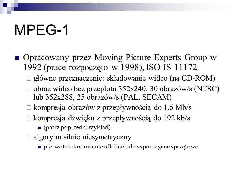 MPEG-1 Opracowany przez Moving Picture Experts Group w 1992 (prace rozpoczęto w 1998), ISO IS 11172  główne przeznaczenie: składowanie wideo (na CD-ROM)  obraz wideo bez przeplotu 352x240, 30 obrazów/s (NTSC) lub 352x288, 25 obrazów/s (PAL, SECAM)  kompresja obrazów z przepływnością do 1.5 Mb/s  kompresja dźwięku z przepływnością do 192 kb/s (patrz poprzedni wykład)  algorytm silnie niesymetryczny pierwotnie kodowanie off-line lub wspomagane sprzętowo